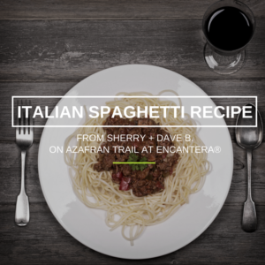Recipe | Italian Spaghetti from Sherry + Dave B. on Azafran Trail at Encanterra®