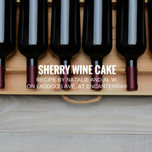Recipe | Sherry Wine Cake by Natalie and Al W. on Laddoos Ave.