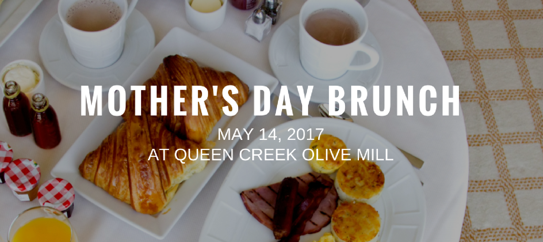 Mother 39 S Day Brunch At Queen Creek Olive Mill Greater