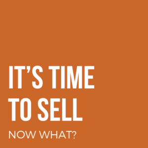 It's time to sell, now what?